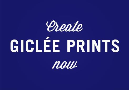 Create Giclee Prints Now